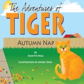 The Adventures of TIGER - Autumn Nap ebook by Emmitte Hall