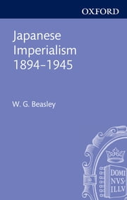Japanese Imperialism, 1894-1945 ebook by W. G. Beasley
