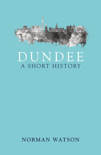 Dundee - A Short History ebook by Norman Watson