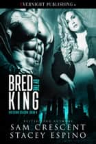 Bred by the King ebook by Sam Crescent, Stacey Espino