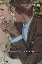 Young Hearts Crying ebook by Richard Yates