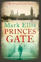 Princes Gate - A DCI Frank Merlin novel ebook by Mark Ellis