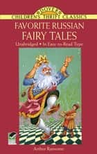 Favorite Russian Fairy Tales ebook by Arthur Ransome