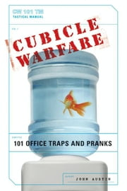 Cubicle Warfare - 101 Office Traps and Pranks ebook by John Austin