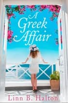 A Greek Affair: Escape the January blues with this heartwarming Greek holiday read! ebook by Linn B. Halton