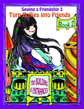 "Sewing a Friendship 3 ""Turn Bullies into Friends"" Book 2 ""The Building of Entrances"" ebook by Natalie Tinti"