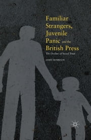 Familiar Strangers, Juvenile Panic and the British Press - The Decline of Social Trust ebook by James Morrison