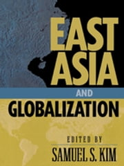 East Asia and Globalization ebook by Samuel S. Kim