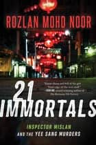 21 Immortals - Inspector Mislan and the Yee Sang Murders eBook by Rozlan Mohd Noor