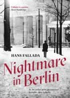 Nightmare in Berlin ebook by Hans Fallada, Allan Blunden