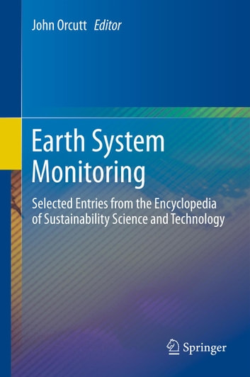 Earth System Monitoring - Selected Entries from the Encyclopedia of Sustainability Science and Technology ebook by