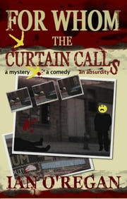 For Whom The Curtain Calls ebook by Ian O'Regan