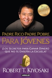 Padre rico, padre pobre para jóvenes - Del autor de Padre Rico Padre Pobre, el bestseller #1 de finanzas personales ebook by Kobo.Web.Store.Products.Fields.ContributorFieldViewModel