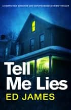 Tell Me Lies - A completely addictive and unputdownable crime thriller ebook by