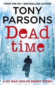 Dead Time - A DC Max Wolfe Short Story eBook by Tony Parsons