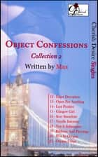 Object Confessions, Collection 2 ebook by Max Cherish