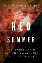 Red Summer - The Summer of 1919 and the Awakening of Black America ebook by Cameron McWhirter