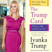 Trump Card - Playing to Win in Work and Life audiobook by Ivanka Trump