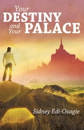 Your Destiny and Your Palace ebook by SIDNEY EDI-OSAGIE