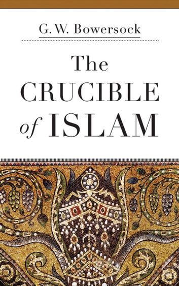 The Crucible of Islam ebook by G. W. Bowersock