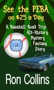 See the PEBA on $25 a Day - A Baseball Road Trip, Alternate History, Mystery, Fantasy Story ebook by Ron Collins