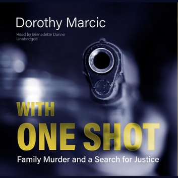 With One Shot - Family Murder and a Search for Justice audiobook by Dorothy Marcic