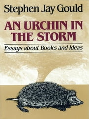 An Urchin in the Storm: Essays about Books and Ideas ebook by Stephen Jay Gould