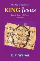 King Jesus ebook by K. P. Walker