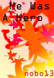 He Was A Hero ebook by Nobo13