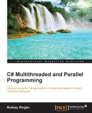 C# Multithreaded and Parallel Programming ebook by Rodney Ringler