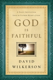 God Is Faithful - A Daily Invitation into the Father Heart of God ebook by David Wilkerson