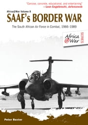SAAF's Border War - The South African Air Force in Combat 1966-89 ebook by Peter Baxter