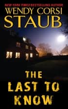 The Last to Know ebook by Wendy Staub