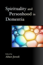 Spirituality and Personhood in Dementia ebook by Paul Green,Padmaprabha Dalby,Harriet Mowat,Gaynor Hammond,Wendy Shiels,Margaret Goodall,Murray Lloyd,Brian Allen,Malcolm Goldsmith,John Swinton,Clive Baldwin,Julian C. Hughes,Susan McFadden,Albert Jewell,Daphne R D Wallace,Marianne Talbot,Elizabeth MacKinlay,John Killick