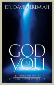 God in You - Releasing the Power of the Holy Spirit in Your Life ebook by Dr. David Jeremiah