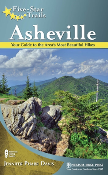 Five-Star Trails: Asheville - Your Guide to the Area's Most Beautiful Hikes ebook by Jennifer Pharr Davis