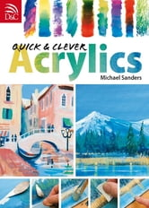 Quick & Clever Acrylics ebook by Editors of David & Charles