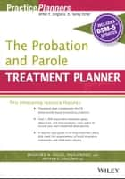 The Probation and Parole Treatment Planner, with DSM 5 Updates ebook by Arthur E. Jongsma Jr.,Bradford Bogue,Anjali Nandi