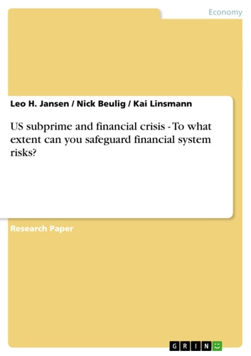 US subprime and financial crisis - To what extent can you safeguard financial system risks? - To what extent can you safeguard financial system risks ebook by Leo H. Jansen,Nick Beulig,Kai Linsmann