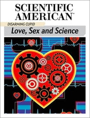Disarming Cupid - Love, Sex and Science ebook by Scientific American Editors