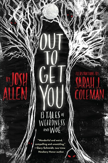 Out to Get You - 13 Tales of Weirdness and Woe ebook by Josh Allen