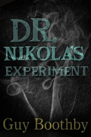 Dr Nikola's Experiment ebook by Guy Boothby