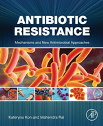 Antibiotic Resistance - Mechanisms and New Antimicrobial Approaches ebook by