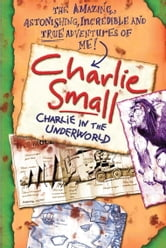 Charlie Small 5: Charlie in the Underworld ebook by Charlie Small