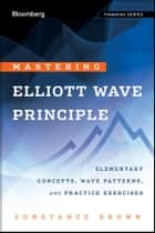 Mastering Elliott Wave Principle ebook by Constance Brown