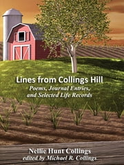 Lines from Collings Hill: Poems, Journal Entries, and Selected Life Records ebook by Nellie Hunt Collings,Michael R. Collings