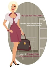 Nozze per passione - Guida pratica alla professione del Wedding Planner ebook by Kobo.Web.Store.Products.Fields.ContributorFieldViewModel