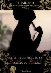 Bordellos and Brothels: Thailand Vol 2 - Behind the Glittering Lights ebook by Thomas Clarion
