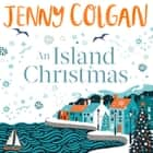 An Island Christmas - Fall in love with the ultimate festive read from bestseller Jenny Colgan audiobook by
