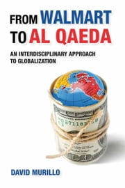 From Walmart to Al Qaeda - An Interdisciplinary Approach to Globalization ebook by David Murillo